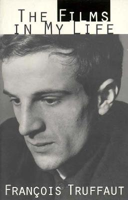 The Films in My Life - Truffaut, Francois, and Mayhew, Leonard (Translated by)