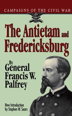 The Antietam and Fredericksburg - Palfrey, Franis W, and Palfrey, Francis W, and Palfrey, General Francis W