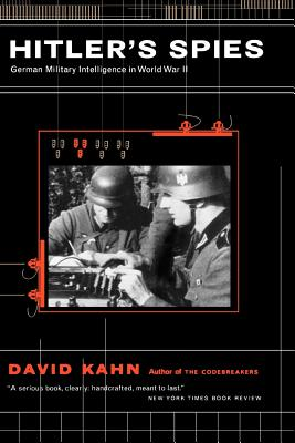 Hitler's Spies: German Military Intelligence in World War II - Kahn, David A