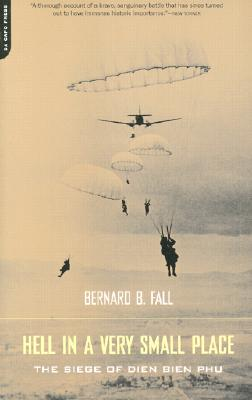 Hell in a Very Small Place: The Siege of Dien Bien Phu - Fall, Bernard B