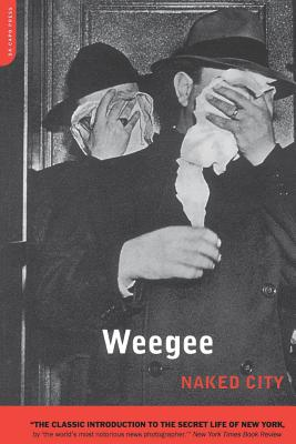 Naked City - Weegee, Arthur F, and Weegee