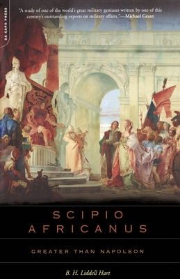 Scipio Africanus: Greater Than Napoleon - Liddell Hart, Basil Henry, and Hart, B H Liddell, and Grant, Michael (Foreword by)