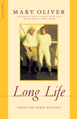 Long Life: Essays and Other Writings - Oliver, Mary