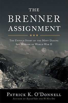 The Brenner Assignment: The Untold Story of the Most Daring Spy Mission of World War II -