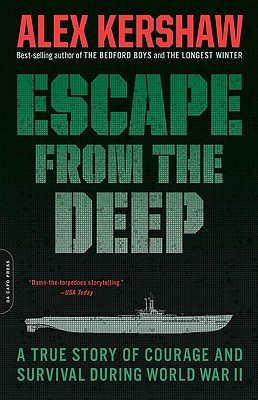 Escape from the Deep: The Epic Story of a Legendary Submarine and Her Courageous Crew - Kershaw, Alex
