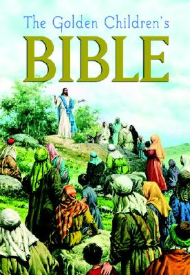 The Golden Children's Bible - Golden Books, and Grispino, J