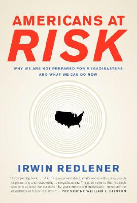 Americans at Risk: Why We Are Not Prepared for Megadisasters and What We Can Do Now - Redlener, Irwin