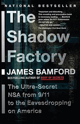 The Shadow Factory: The Ultra-Secret NSA from 9/11 to the Eavesdropping on America - Bamford, James