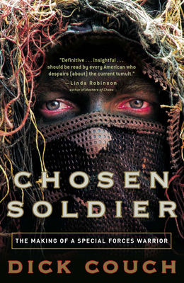 Chosen Soldier: The Making of a Special Forces Warrior - Couch, Dick, and Kaplan, Robert D (Foreword by)