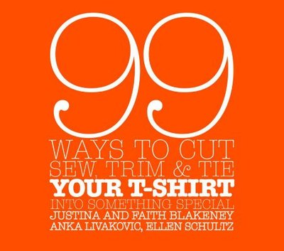 99 Ways to Cut, Sew, Trim, & Tie Your T-Shirt Into Something Special - Blakeney, Faith, and Blakeney, Justina, and Livakovic, Anka