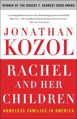 Rachel and Her Children: Homeless Families in America - Kozol, Jonathan