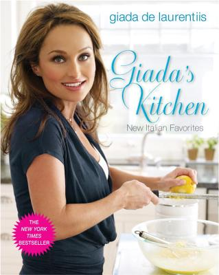Giada's Kitchen: New Italian Favorites - de Laurentiis, Giada, and Rupp, Tina (Photographer)