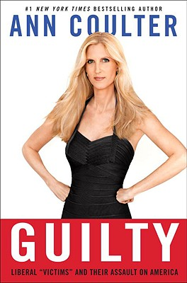 "Guilty: Liberal ""Victims"" and Their Assault on America - Coulter, Ann"