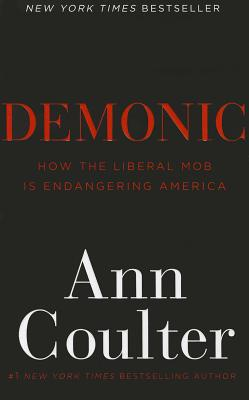 Demonic: How the Liberal Mob Is Endangering America - Coulter, Ann
