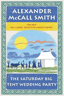 The Saturday Big Tent Wedding Party: The New No. 1 Ladies' Detective Agency Novel - McCall Smith, Alexander