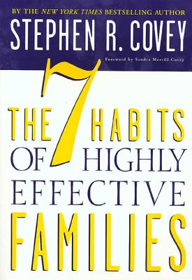 The 7 Habits of Highly Effective Families: Building a Beautiful Family Culture in a Turbulent World - Covey, Stephen R, Dr., and Covey, Sandra (Foreword by)