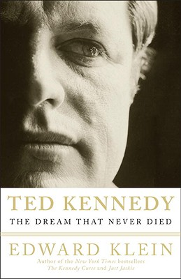 Ted Kennedy: The Dream That Never Died - Klein, Edward