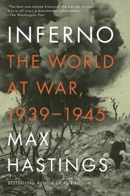 Inferno: The World at War, 1939-1945 - Hastings, Max, Sir