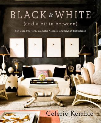 Black & White (and a Bit in Between): Timeless Interiors, Dramatic Accents, and Stylish Collections - Kemble, Celerie