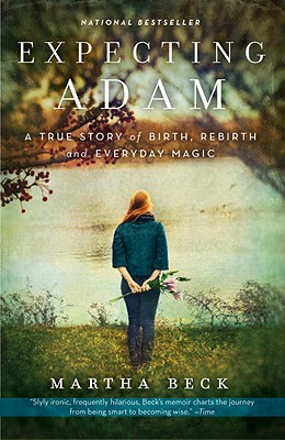 Expecting Adam: A True Story of Birth, Rebirth, and Everyday Magic - Beck, Martha Nibley