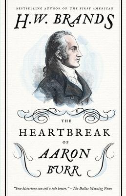 The Heartbreak of Aaron Burr - Brands, Henry W