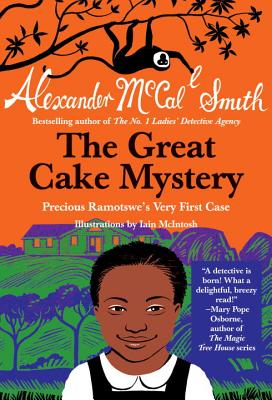 The Great Cake Mystery: Precious Ramotswe's Very First Case: A Number 1 Ladies' Detective Agency Book for Young Readers - McCall Smith, Alexander