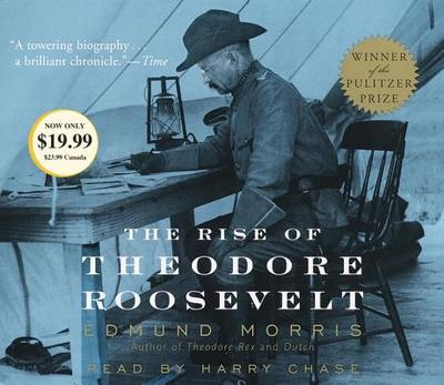 The Rise of Theodore Roosevelt - Morris, Edmund, and Chase, Harry (Read by)