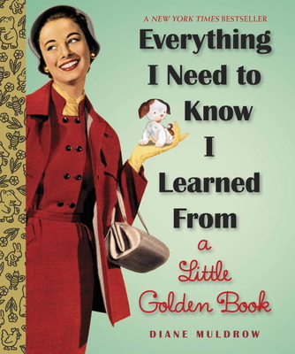 Everything I Need to Know I Learned from a Little Golden Book - Muldrow, Diane