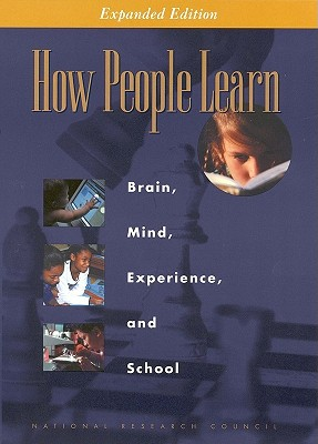 How People Learn: Brain, Mind, Experience, and School: Expanded Edition - Committee on Developments in the Science of Learning with Additional Material from the Committee on Learning Research and Educational Practice, and National Research Council, and Board on Behavioral Cognitive and Sensory Sciences