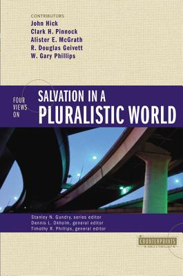 Four Views on Salvation in a Pluralistic World - Hick, John H, and Phillips, Timothy R (Editor), and Okholm, Dennis L (Editor)