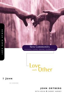 1 John: Love Each Other - Hybels, Bill, and Ortberg, John, and Harney, Sherry