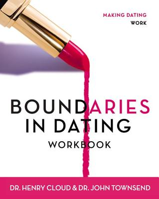 Boundaries in Dating Workbook: Making Dating Work - Cloud, Henry, Dr., and Townsend, John, and Townsend, John Sims, Dr.