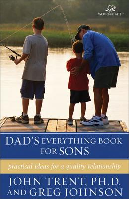 Dad's Everything Book for Sons: Practical Ideas for a Quality Relationship - Trent, John T, Dr., and Johnson, Greg, and Freeman, Becky