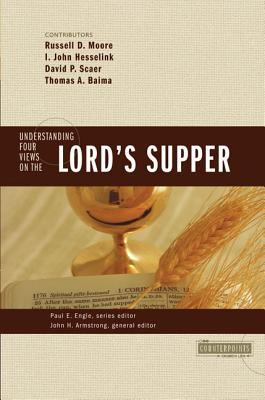 Understanding Four Views on the Lord's Supper - Moore, Russell D, and Hesselink, I John, and Scaer, David