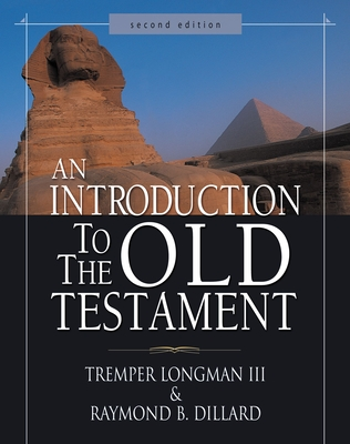 An Introduction to the Old Testament - Longman, Tremper, Dr., III, and Dillard, Raymond B