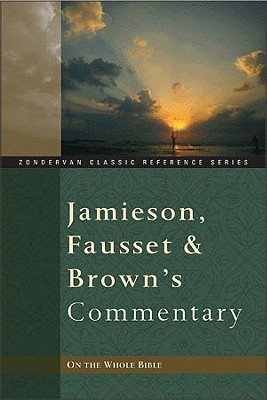 Jamieson, Fausset, and Brown's Commentary on the Whole Bible - Jamieson, Robert, and Jamieson, R, and Cruden, Alexander