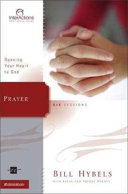 Prayer: Opening Your Heart to God - Hybels, Bill, and Harney, Sherry, and Harney, Kevin