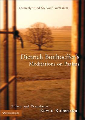 Dietrich Bonhoeffer's Meditations on Psalms - Bonhoeffer, Dietrich, and Robertson, Edwin (Editor)