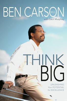 Think Big: Unleashing Your Potential for Excellence - Carson, Ben, MD, and Murphey, Cecil, Mr.