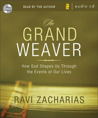 The Grand Weaver: How God Shapes Us Through the Events of Our Lives - Zacharias, Ravi (Read by)