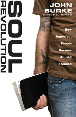 Soul Revolution: How Imperfect People Become All God Intended - Burke, John