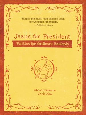 Jesus for President: Politics for Ordinary Radicals - Claiborne, Shane, and Haw, Chris, and SharpSeven (Designer)