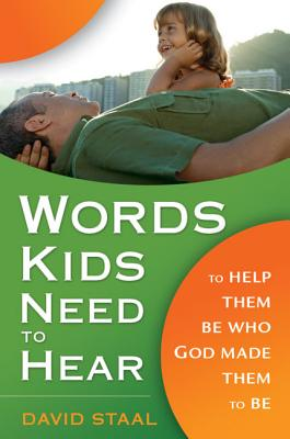 Words Kids Need to Hear: To Help Them Be Who God Made Them to Be - Staal, David