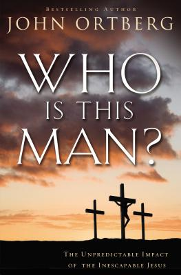 Who Is This Man?: The Unpredictable Impact of the Inescapable Jesus - Ortberg, John