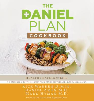 The Daniel Plan Cookbook: Healthy Eating for Life - Warren, Rick, D.Min., and Amen, Daniel, Dr., MD, and Hyman, Mark