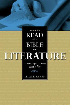 How to Read the Bible as Literature: . . . and Get More Out of It - Leland, Ryken, and Ryken, Leland, Dr.