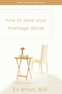 How to Save Your Marriage Alone - Wheat, Ed, Dr., M.D.
