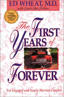 The First Years of Forever - Wheat, Ed, Dr., M.D., and Perkins, Gloria Okes