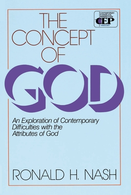 The Concept of God: An Exploration of Contemporary Difficulties with the Attributes of God - Nash, Ronald H, Dr.