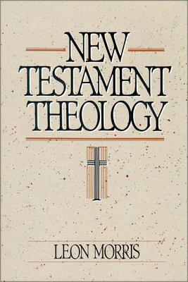 New Testament Theology - Morris, Leon, Dr.